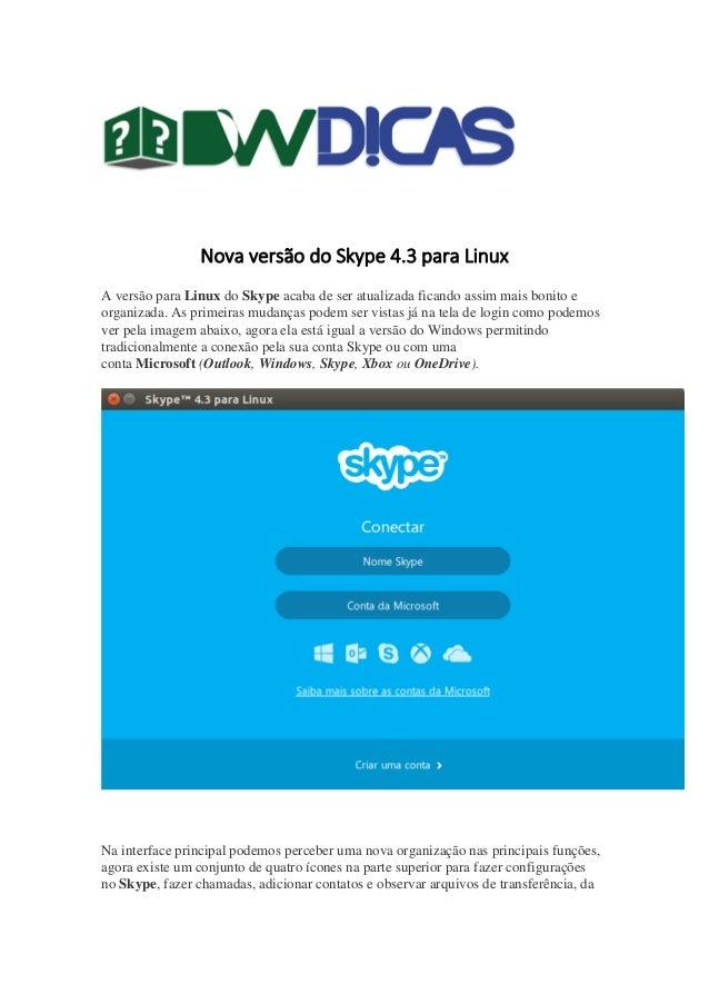 Nova versão do Skype 4.3 para Linux A versão para Linux do Skype acaba de ser atualizada ficando assim mais bonito e organ...