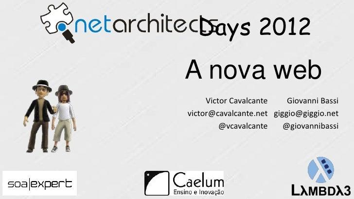 Days 2012A nova web     Victor Cavalcante    Giovanni Bassivictor@cavalcante.net giggio@giggio.net         @vcavalcante   ...