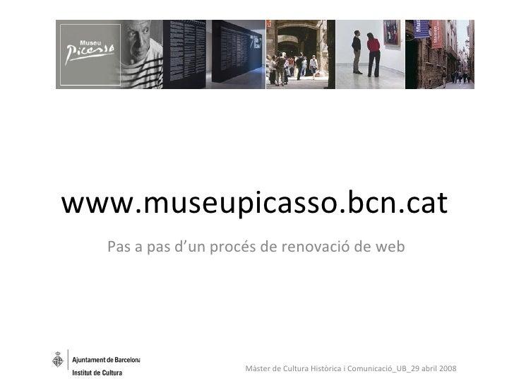 www.museupicasso.bcn.cat Pas a pas d'un procés de renovació de web Màster de Cultura Històrica i Comunicació_UB_29 abril 2...