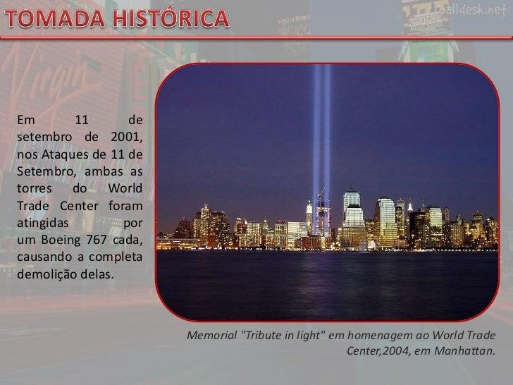 TOMADA HISTÓRICA<br />Em11 de setembrode2001, nosAtaques de 11 de Setembro, ambas as torres doWorld Trade Centerfora...
