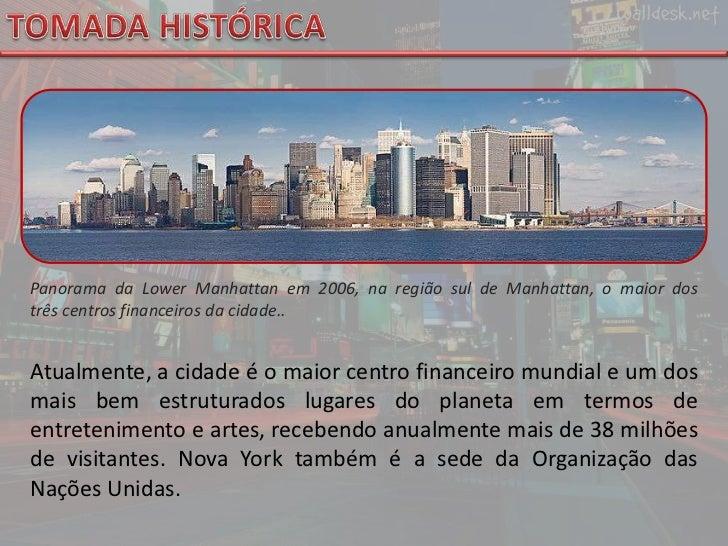 TOMADA HISTÓRICA<br />PanoramadaLower Manhattanem2006, na região sul de Manhattan, o maior dos trêscentros financeiro...