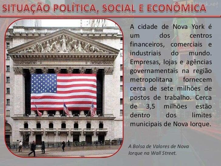 SITUAÇÃO POLÍTICA, SOCIAL E ECONÔMICA<br />A cidade de Nova York é um dos centros financeiros, comerciais e industriais do...