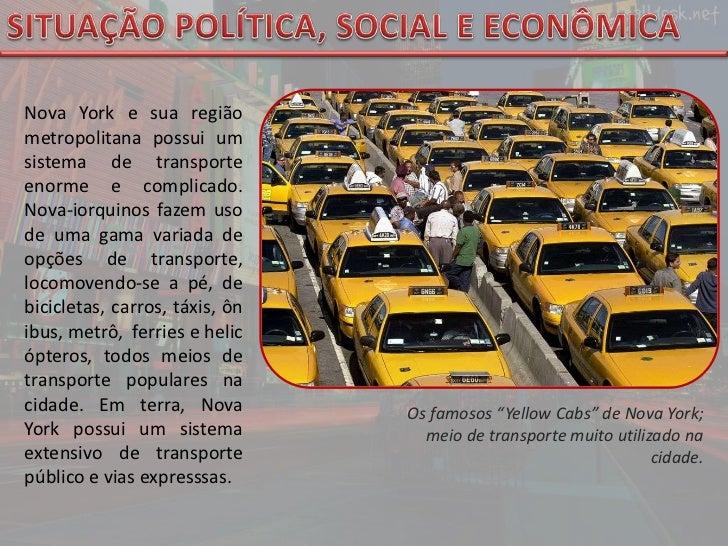 SITUAÇÃO POLÍTICA, SOCIAL E ECONÔMICA<br />Nova York e sua região metropolitana possui um sistema de transporte enorme e c...