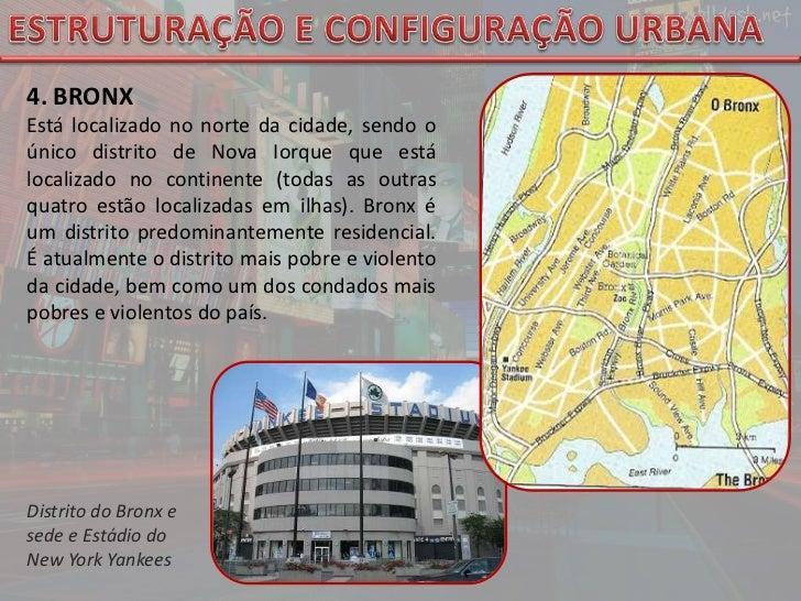 ESTRUTURAÇÃO E CONFIGURAÇÃO URBANA<br />4. BRONX<br />Está localizado no norte da cidade, sendo o único distrito de Nova I...