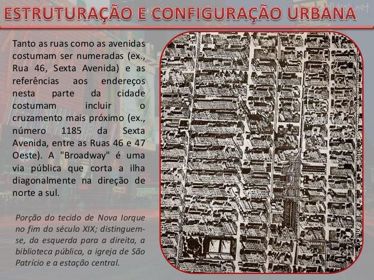 ESTRUTURAÇÃO E CONFIGURAÇÃO URBANA<br />Tanto as ruas como as avenidas costumam ser numeradas (ex., Rua 46, Sexta Avenida)...