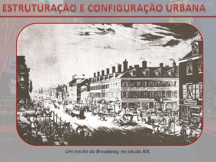 ESTRUTURAÇÃO E CONFIGURAÇÃO URBANA<br />Um trecho da Broadway, no século XIX.<br />