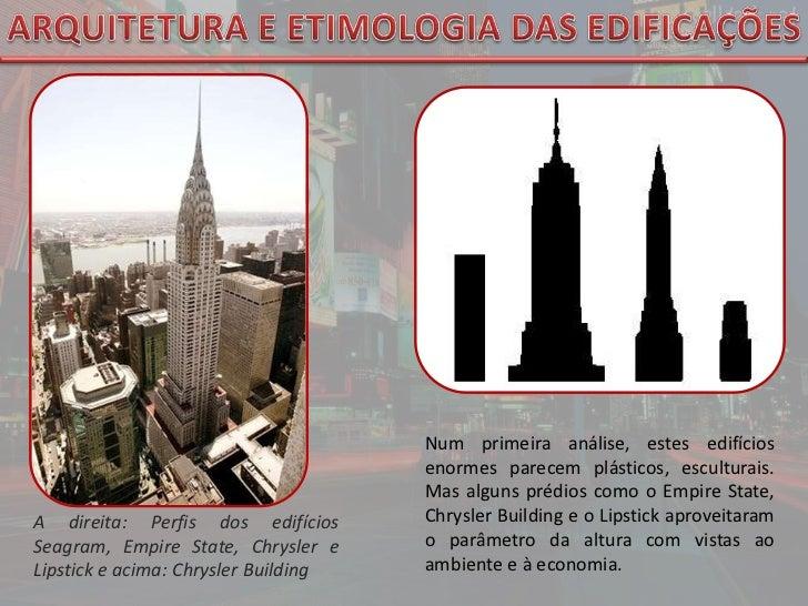 ARQUITETURA E ETIMOLOGIA DAS EDIFICAÇÕES<br />Num primeira análise, estes edifícios enormes parecem plásticos, esculturais...