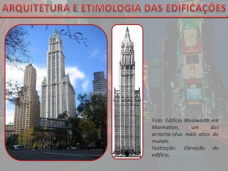ARQUITETURA E ETIMOLOGIA DAS EDIFICAÇÕES<br />Foto: Edifício Woolworth em Manhattan, um dos  arranha-céus mais altos do mu...