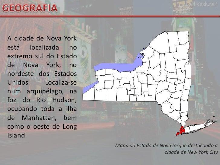 GEOGRAFIA<br />A cidade de Nova York está localizada no extremo sul do Estado de Nova York, no nordeste dos Estados Unidos...