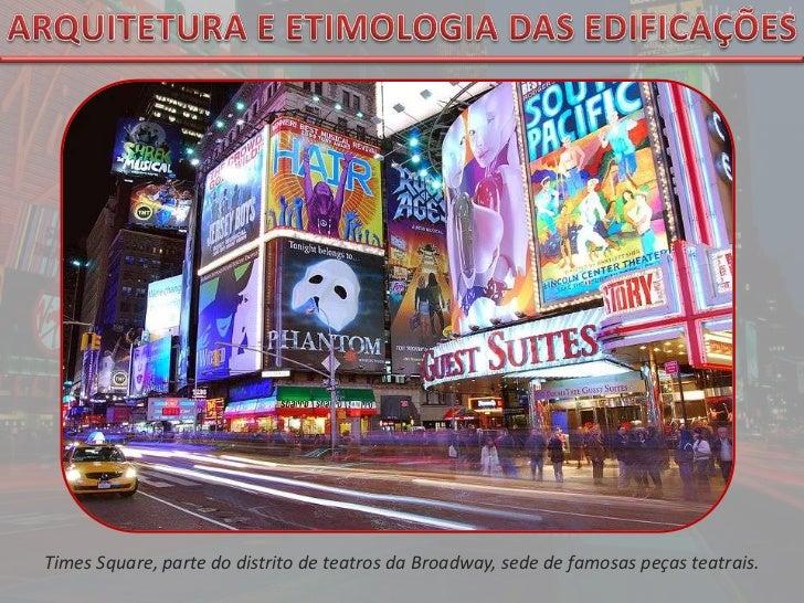 ARQUITETURA E ETIMOLOGIA DAS EDIFICAÇÕES<br />Times Square, parte do distrito de teatros da Broadway, sede de famosas peça...