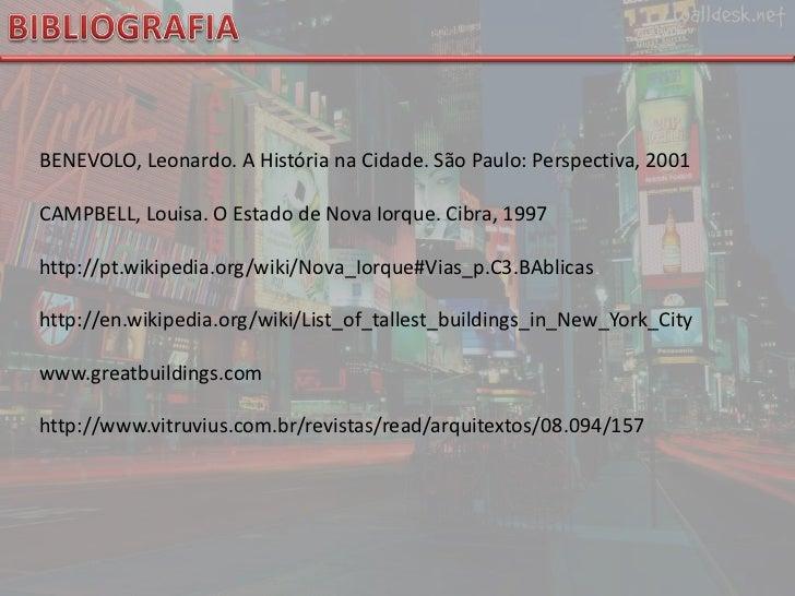 BIBLIOGRAFIA<br />BENEVOLO, Leonardo. A História na Cidade. São Paulo: Perspectiva, 2001<br />CAMPBELL, Louisa. O Estado d...