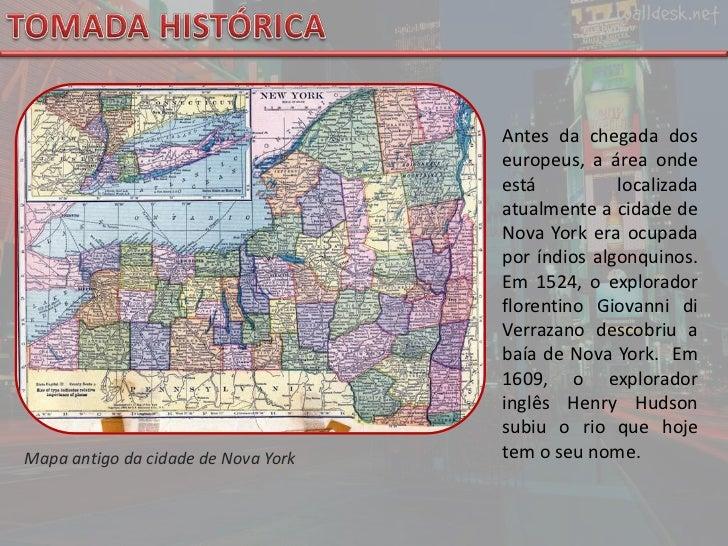 TOMADA HISTÓRICA<br />Antes da chegada dos europeus, a área onde está localizada atualmente a cidade de Nova York era ocup...