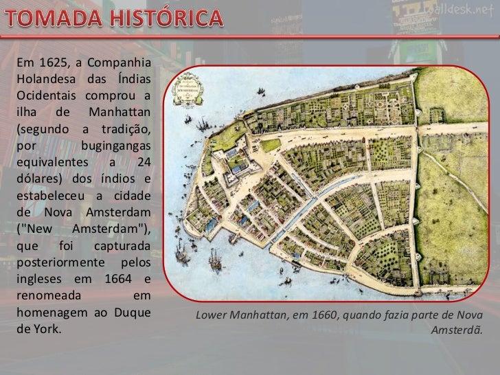 TOMADA HISTÓRICA<br />Em 1625, a Companhia Holandesa das Índias Ocidentais comprou a ilha de Manhattan (segundo a tradição...