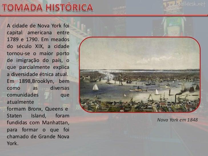 TOMADA HISTÓRICA<br />A cidade de Nova York foi capital americana entre 1789 e 1790. Em meados do século XIX, a cidade tor...