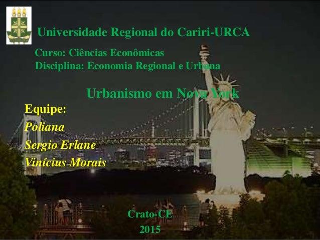 Universidade Regional do Cariri-URCA Curso: Ciências Econômicas Disciplina: Economia Regional e Urbana Urbanismo em Nova Y...