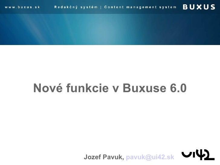 Nové funkcie v Buxuse 6.0 Jozef Pavuk,  [email_address]