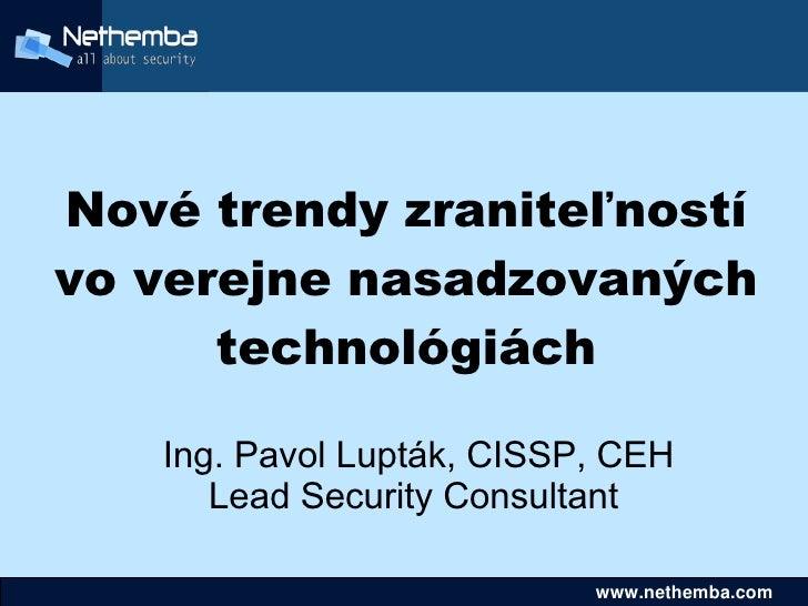 Nové trendy zraniteľností     vo verejne nasadzovaných           technológiách         Ing. Pavol Lupták, CISSP, CEH      ...