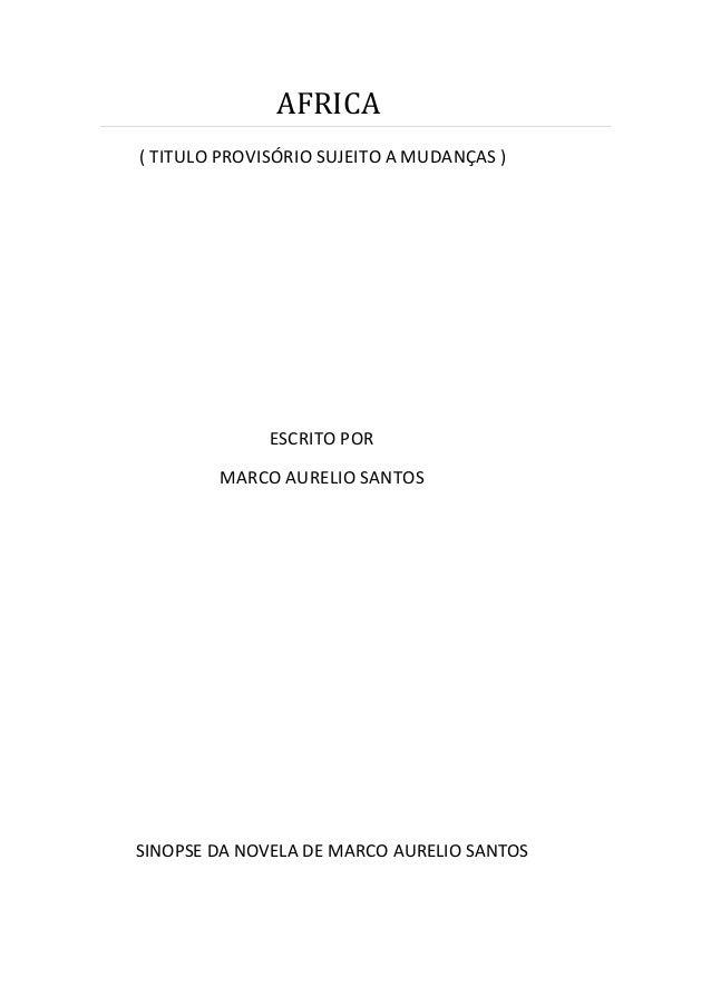 AFRICA ( TITULO PROVISÓRIO SUJEITO A MUDANÇAS )  ESCRITO POR MARCO AURELIO SANTOS  SINOPSE DA NOVELA DE MARCO AURELIO SANT...