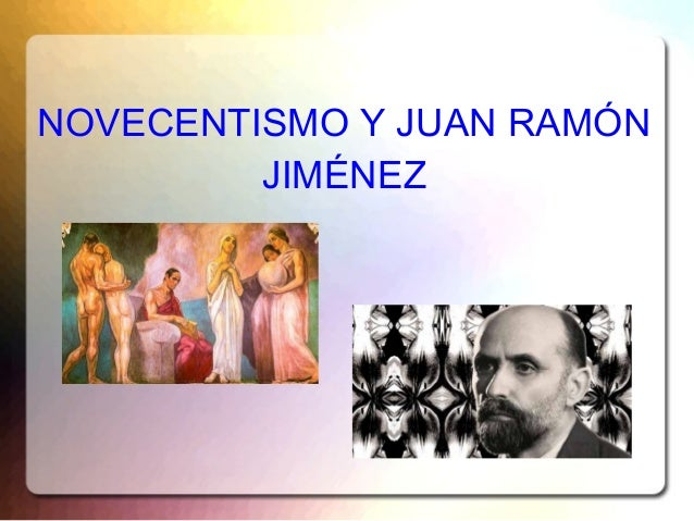 NOVECENTISMO Y JUAN RAMÓN         JIMÉNEZ