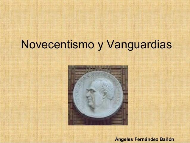 Novecentismo y Vanguardias Ángeles Fernández Bañón