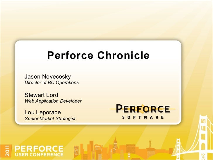 Perforce ChronicleJason NovecoskyDirector of BC OperationsStewart LordWeb Application DeveloperLou LeporaceSenior Market S...