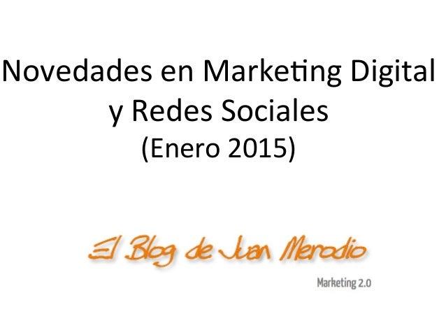 Novedades  en  Marke-ng  Digital   y  Redes  Sociales   (Enero  2015)