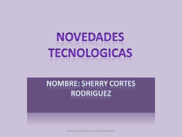 Elaborado por:Sherry Cortés Rodríguez