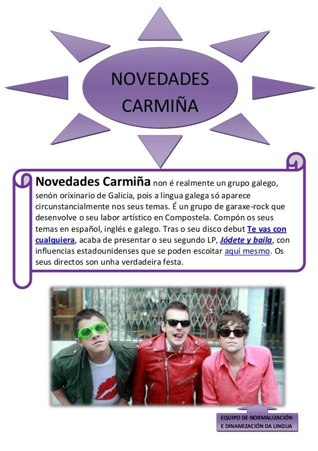 NOVEDADES CARMIÑA Novedades Carmiñanon é realmente un grupo galego, senón orixinario de Galicia, pois a lingua galega só a...