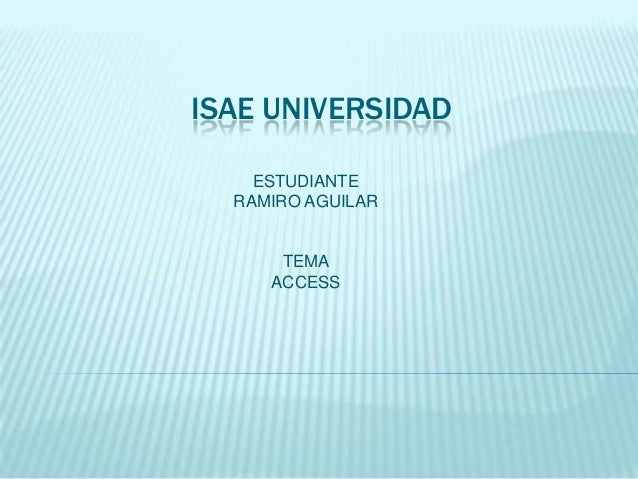 ISAE UNIVERSIDAD ESTUDIANTE RAMIRO AGUILAR TEMA ACCESS