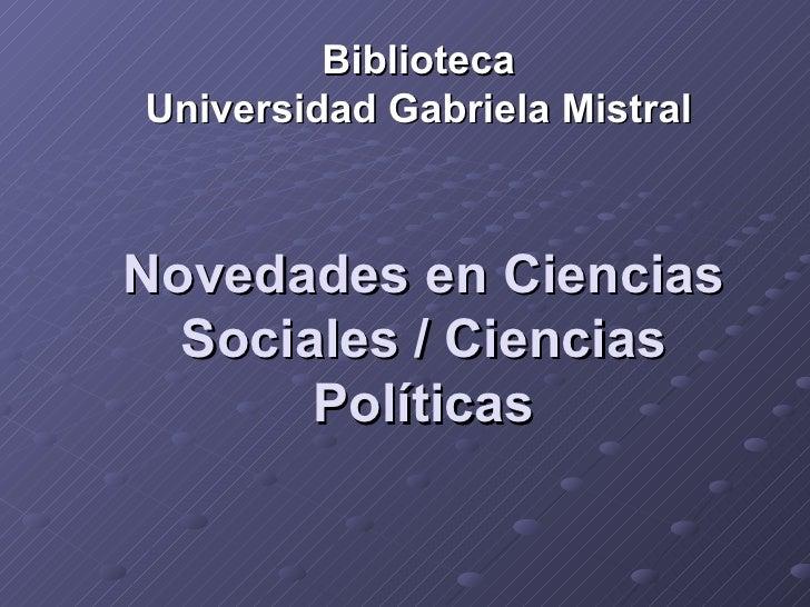 Novedades en Ciencias Sociales / Ciencias Políticas Biblioteca Universidad Gabriela Mistral