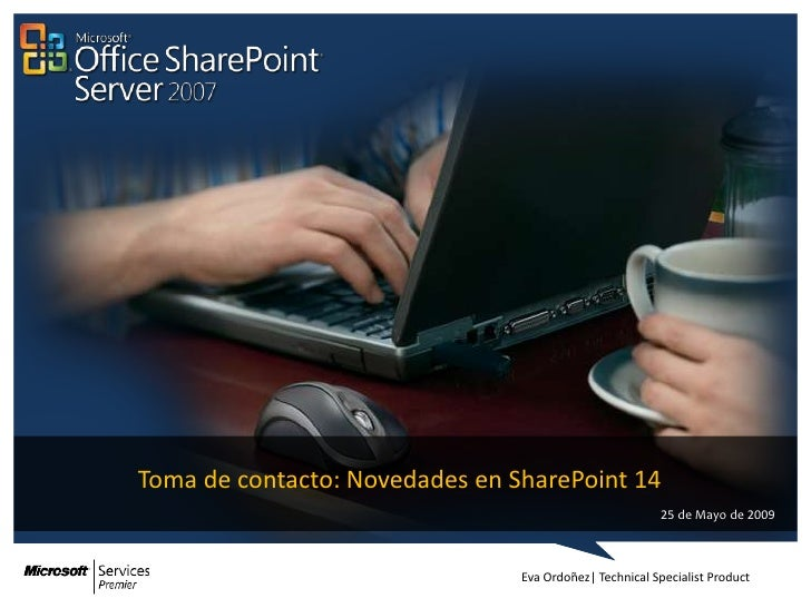 Toma de contacto: Novedades en SharePoint 14                                                         25 de Mayo de 2009   ...
