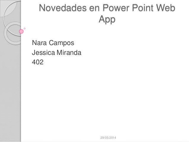 Novedades en Power Point Web App Nara Campos Jessica Miranda 402 29/05/2014