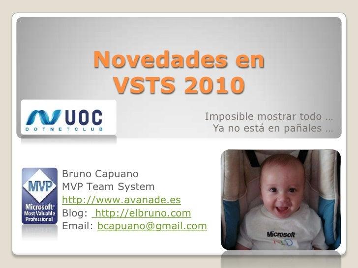 Novedades en VSTS 2010<br />Imposible mostrar todo …<br />Ya no está en pañales …<br />Bruno Capuano<br />MVP Team System<...