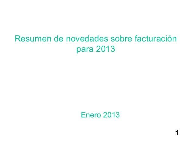 Resumen de novedades sobre facturación             para 2013               Enero 2013                                     1