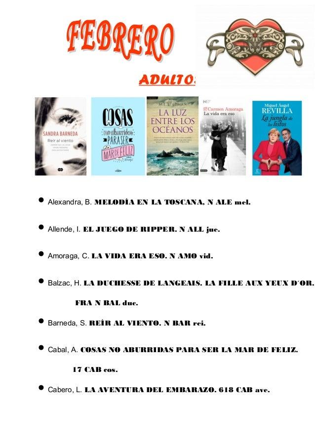 ADULTOS  • Alexandra, B. MELODÍA EN LA TOSCANA, N ALE mel. • Allende, I. EL JUEGO DE RIPPER. N ALL jue. • Amoraga, C. LA V...