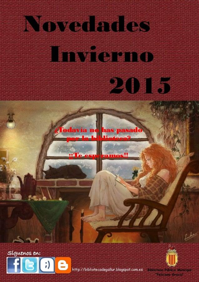 Invierno ¿Todavía no has pasado por la biblioteca? ¡¡Te esperamos!! 2015 Síguenos en: http://bibliotecadegallur.blogspot.c...