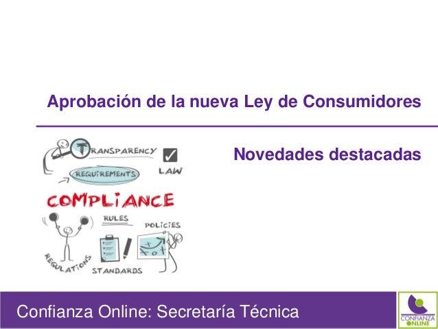 Confianza Online: Secretaría TécnicaConfianza Online: Secretaría Técnica Aprobación de la nueva Ley de Consumidores Noveda...
