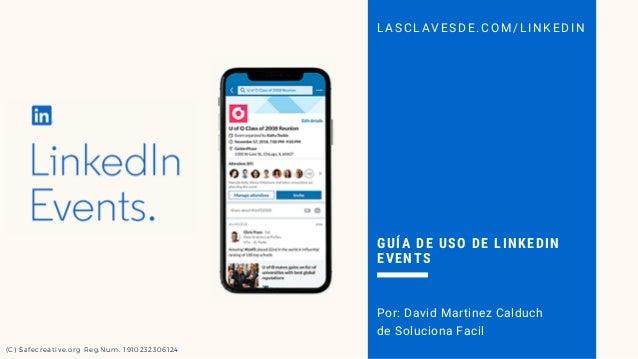 L AS CLAVE S D E . C O M/ L I N K E D I N GU�A DE USO DE LINKEDIN EVENTS Por: David Martinez Calduch de Soluciona Facil (C...