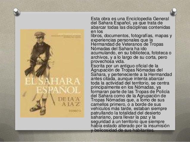 Esta obra es una Enciclopedia General del Sahara Español, ya que trata de abarcar todas las disciplinas contenidas en los ...