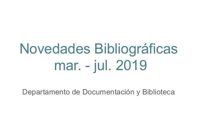 Novedades Bibliográficas mar. - jul. 2019 Departamento de Documentación y Biblioteca