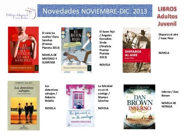 Novedades NOVIEMBRE-DIC. 2013 El cielo ha vuelto/ Clara Sanchez (Premio Planeta 2013) NOVELA DE MISTERIO Y SUSPENSE  El bu...