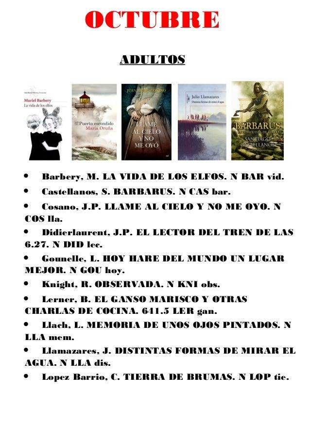 OCTUBRE ADULTOS • Barbery, M. LA VIDA DE LOS ELFOS. N BAR vid. • Castellanos, S. BARBARUS. N CAS bar. • Cosano, J.P. LLAME...