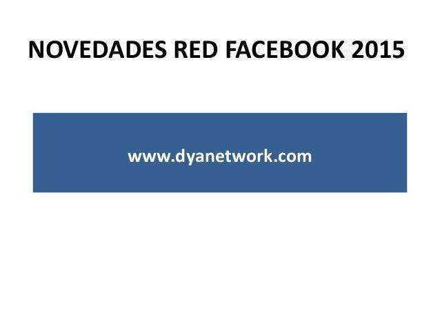 NOVEDADES RED FACEBOOK 2015 www.dyanetwork.com