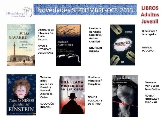 Novedades SEPTIEMBRE-OCT. 2013 Dispara, yo ya estoy muerto / Julia Navarro  La muerte de Amalia Sacerdote / Andrea CAmille...