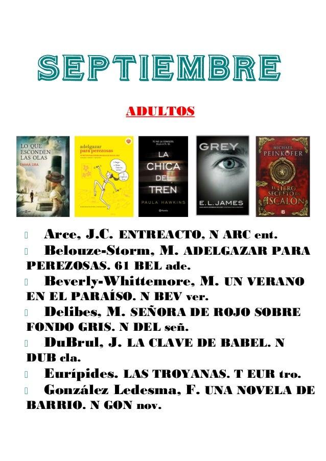 SEPTIEMBRE ADULTOS  Arce, J.C. ENTREACTO, N ARC ent.  Belouze-Storm, M. ADELGAZAR PARA PEREZOSAS. 61 BEL ade.  Beverly-...