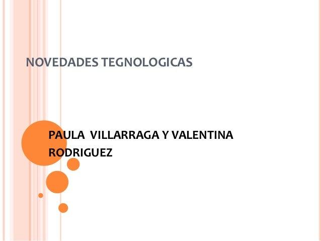 NOVEDADES TEGNOLOGICAS  PAULA VILLARRAGA Y VALENTINA  RODRIGUEZ