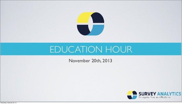EDUCATION HOUR November 20th, 2013  Wednesday, November 20, 13