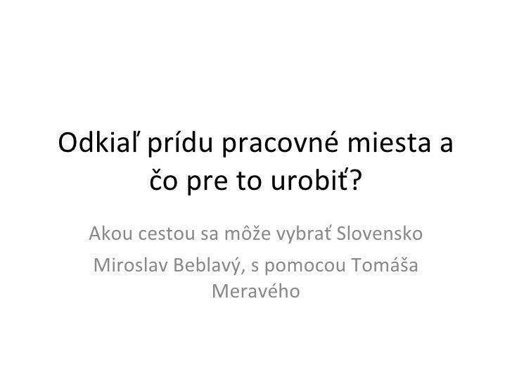 Odkiaľ prídu pracovné miesta a čo pre to urobiť? Akou cestou sa môže vybrať Slovensko Miroslav Beblavý, s pomocou Tomáša M...