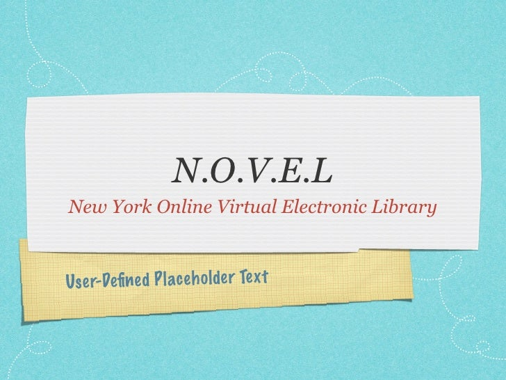 N.O.V.E.L New York Online Virtual Electronic Library    Use r-Defined P lace h olde r Te xt