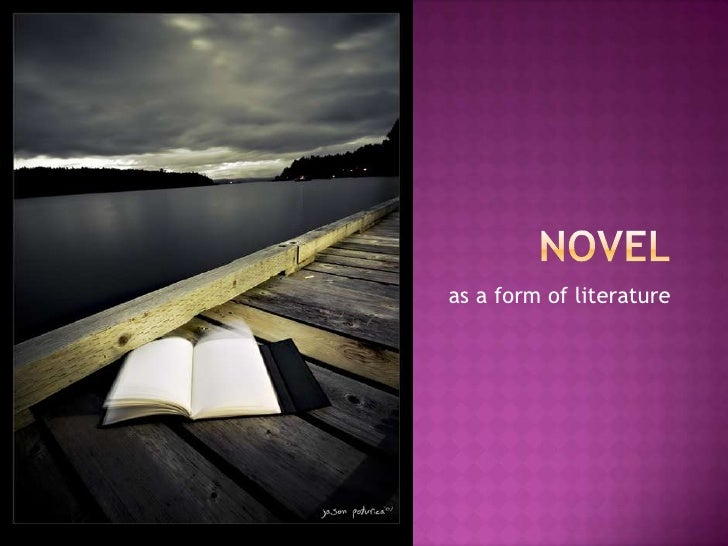 Novel<br /> as a form of literature<br />